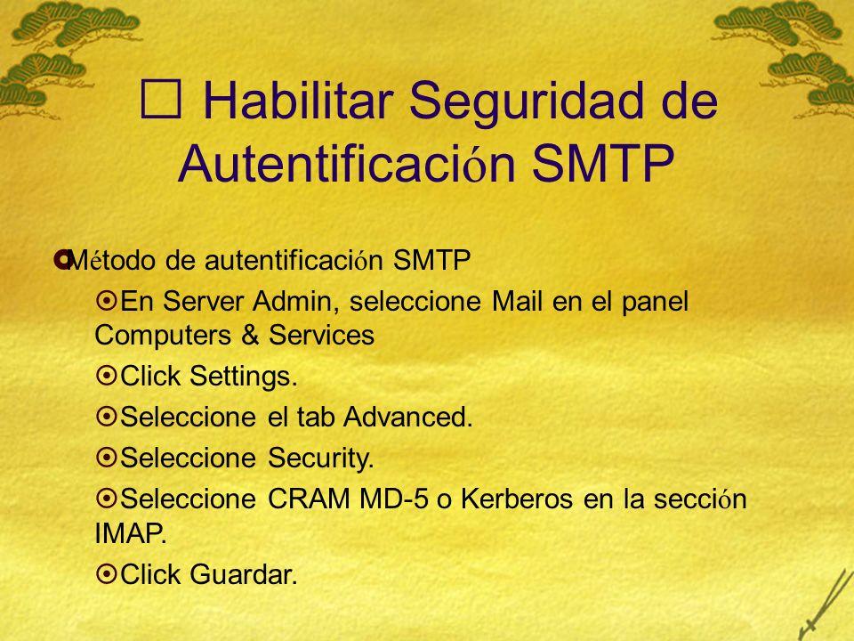 Habilitar Seguridad de Autentificaci ó n SMTP M é todo de autentificaci ó n SMTP En Server Admin, seleccione Mail en el panel Computers & Services Click Settings.