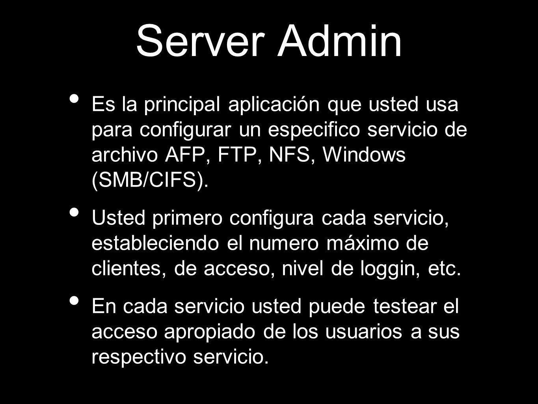 Server Admin Es la principal aplicación que usted usa para configurar un especifico servicio de archivo AFP, FTP, NFS, Windows (SMB/CIFS). Usted prime