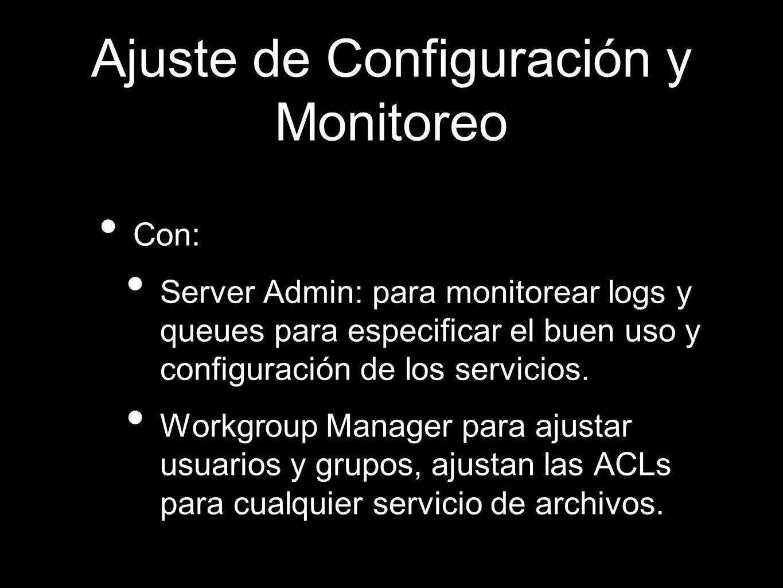 Ajuste de Configuración y Monitoreo Con: Server Admin: para monitorear logs y queues para especificar el buen uso y configuración de los servicios. Wo