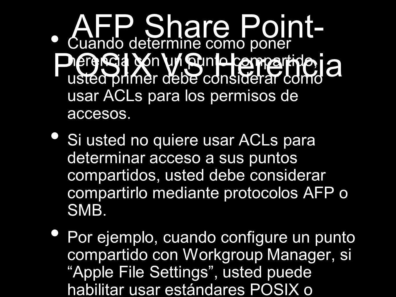 AFP Share Point- POSIX VS Herencia Cuando determine como poner herencia con un punto compartido, usted primer debe considerar como usar ACLs para los