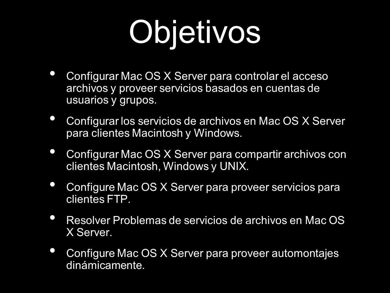 Objetivos Configurar Mac OS X Server para controlar el acceso archivos y proveer servicios basados en cuentas de usuarios y grupos. Configurar los ser