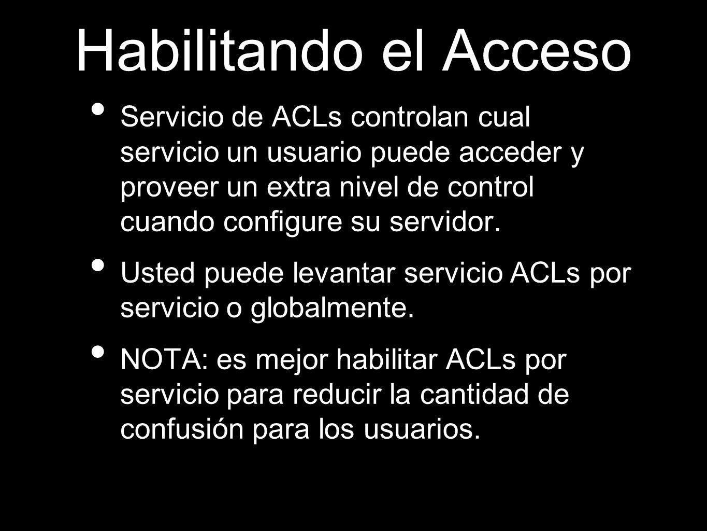 Habilitando el Acceso Servicio de ACLs controlan cual servicio un usuario puede acceder y proveer un extra nivel de control cuando configure su servid