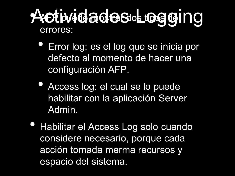 Actividades Logging AFP puede mostrar dos tipos de errores: Error log: es el log que se inicia por defecto al momento de hacer una configuración AFP.