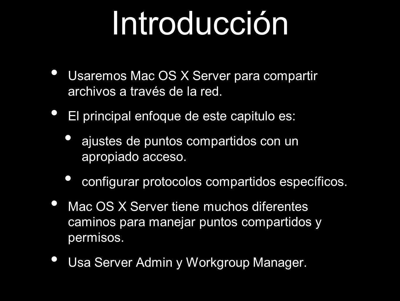 Introducción Usaremos Mac OS X Server para compartir archivos a través de la red. El principal enfoque de este capitulo es: ajustes de puntos comparti