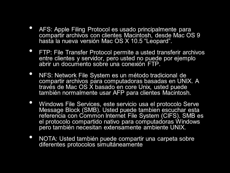 AFS: Apple Filing Protocol es usado principalmente para compartir archivos con clientes Macintosh, desde Mac OS 9 hasta la nueva versión Mac OS X 10.5