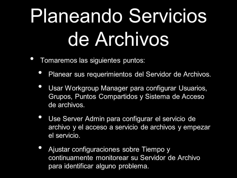 Planeando Servicios de Archivos Tomaremos las siguientes puntos: Planear sus requerimientos del Servidor de Archivos. Usar Workgroup Manager para conf