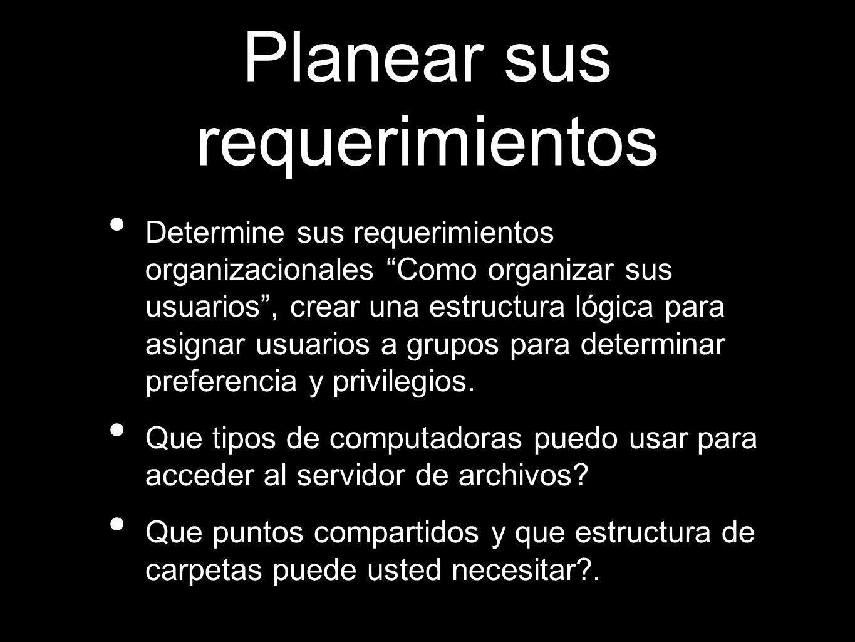 Planear sus requerimientos Determine sus requerimientos organizacionales Como organizar sus usuarios, crear una estructura lógica para asignar usuario