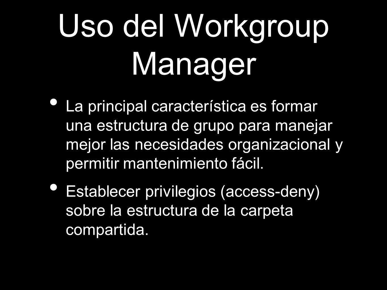 Uso del Workgroup Manager La principal característica es formar una estructura de grupo para manejar mejor las necesidades organizacional y permitir m