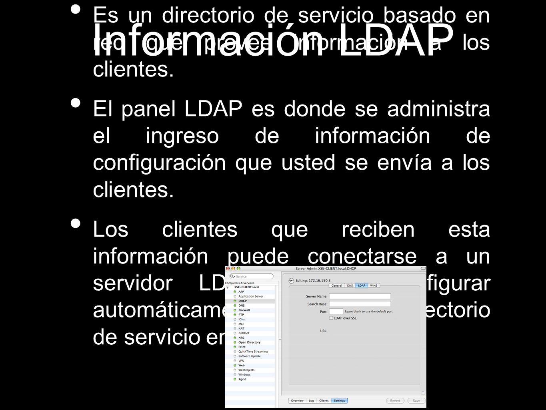 Información LDAP Es un directorio de servicio basado en red que provee información a los clientes. El panel LDAP es donde se administra el ingreso de