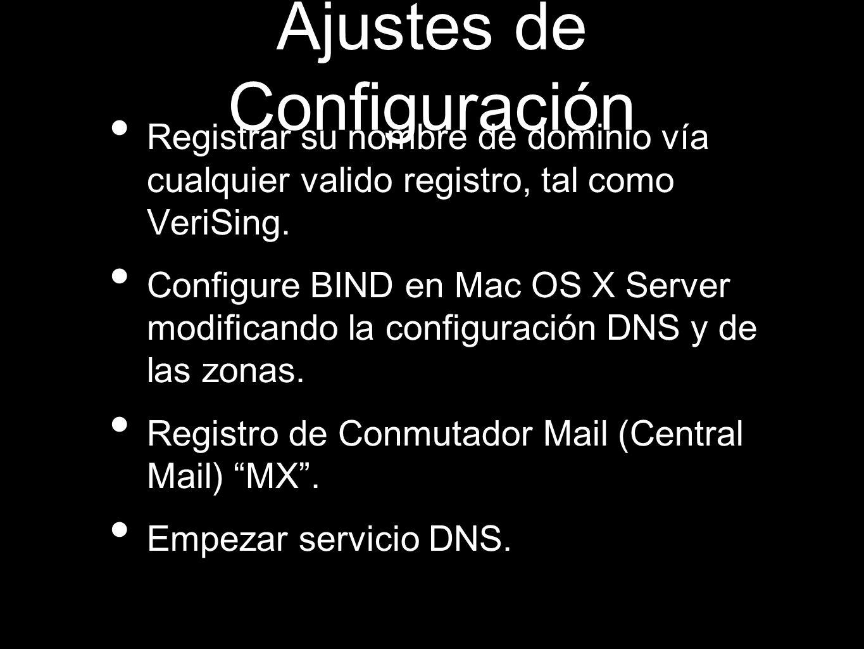 Ajustes de Configuración Registrar su nombre de dominio vía cualquier valido registro, tal como VeriSing. Configure BIND en Mac OS X Server modificand