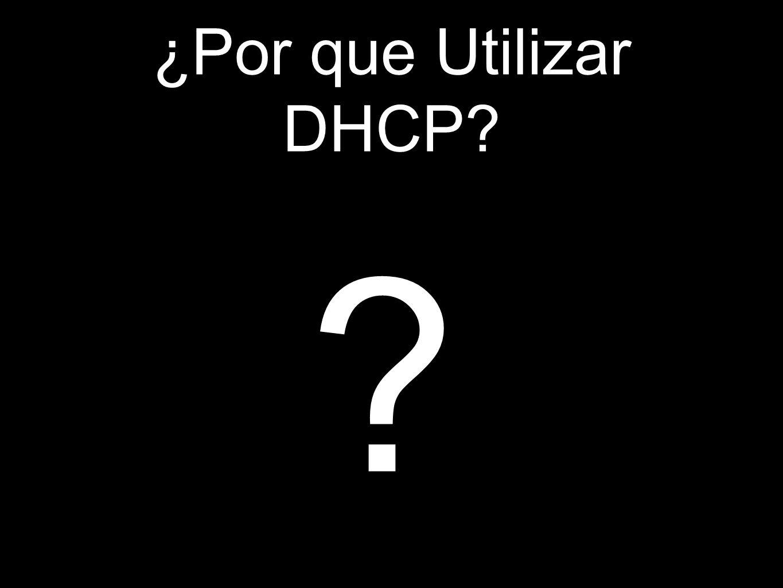 ¿Por que Utilizar DHCP? ?
