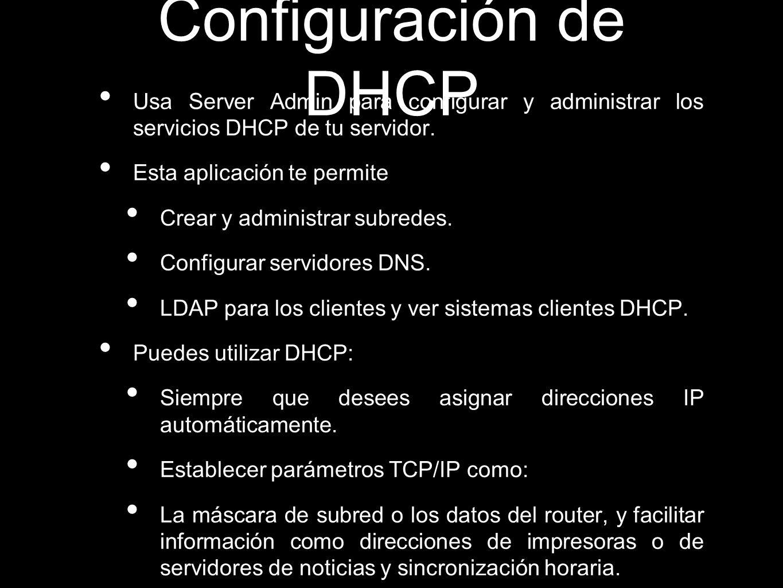 Configuración de DHCP Usa Server Admin para configurar y administrar los servicios DHCP de tu servidor. Esta aplicación te permite Crear y administrar
