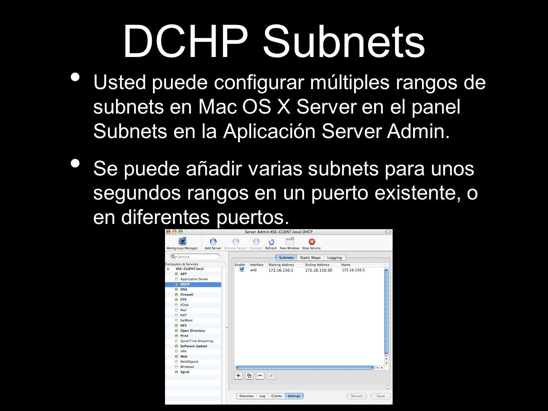 DCHP Subnets Usted puede configurar múltiples rangos de subnets en Mac OS X Server en el panel Subnets en la Aplicación Server Admin. Se puede añadir