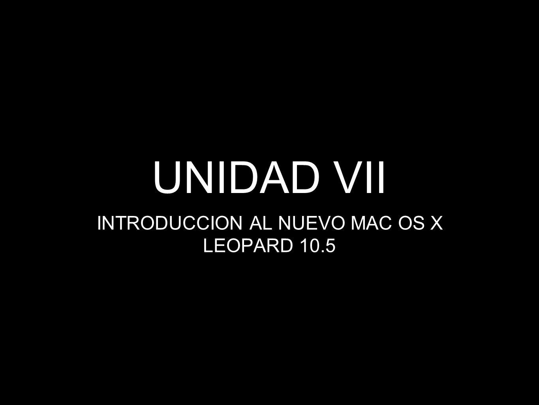 UNIDAD VII INTRODUCCION AL NUEVO MAC OS X LEOPARD 10.5