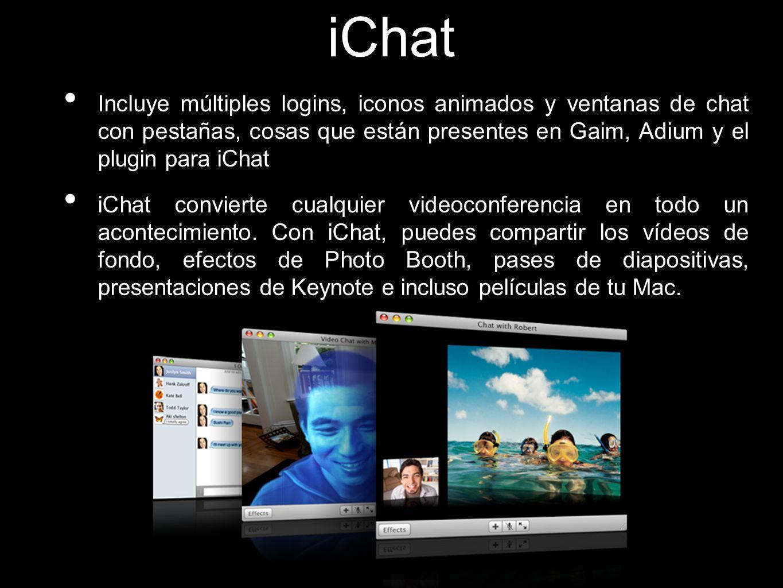 iChat Incluye múltiples logins, iconos animados y ventanas de chat con pestañas, cosas que están presentes en Gaim, Adium y el plugin para iChat iChat