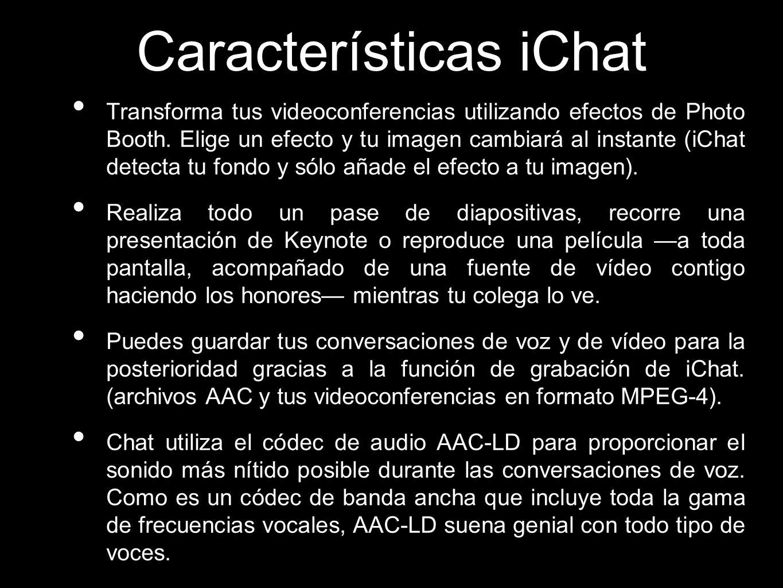 Características iChat Transforma tus videoconferencias utilizando efectos de Photo Booth. Elige un efecto y tu imagen cambiará al instante (iChat dete