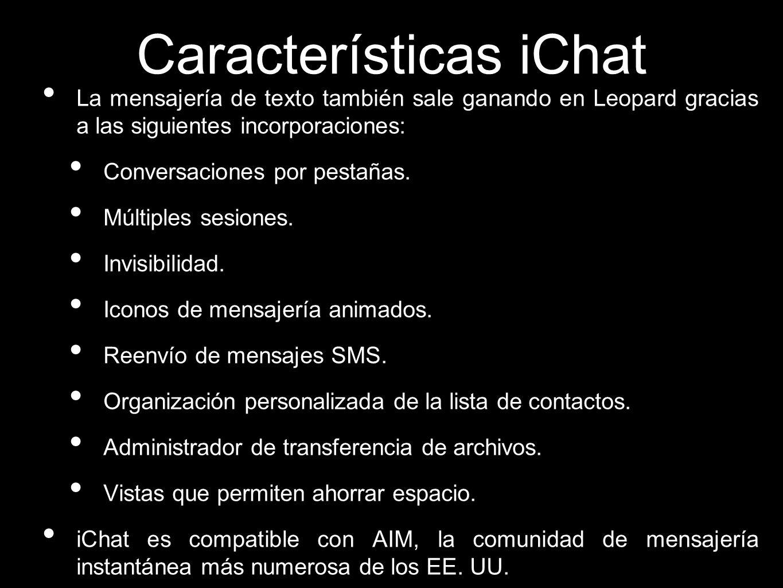Características iChat La mensajería de texto también sale ganando en Leopard gracias a las siguientes incorporaciones: Conversaciones por pestañas. Mú
