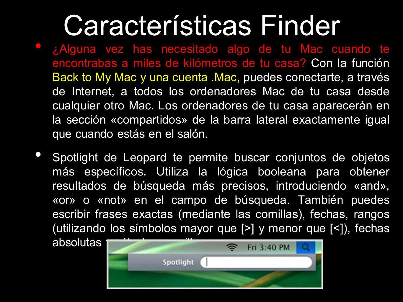 Características Finder ¿Alguna vez has necesitado algo de tu Mac cuando te encontrabas a miles de kilómetros de tu casa? Con la función Back to My Mac