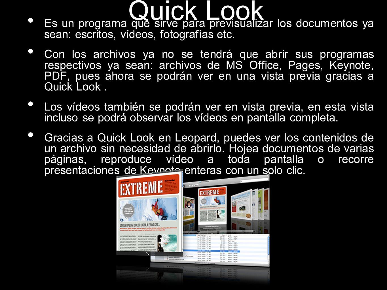 Quick Look Es un programa que sirve para previsualizar los documentos ya sean: escritos, vídeos, fotografías etc. Con los archivos ya no se tendrá que
