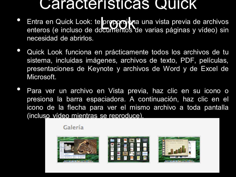 Características Quick Look Entra en Quick Look: te proporciona una vista previa de archivos enteros (e incluso de documentos de varias páginas y vídeo