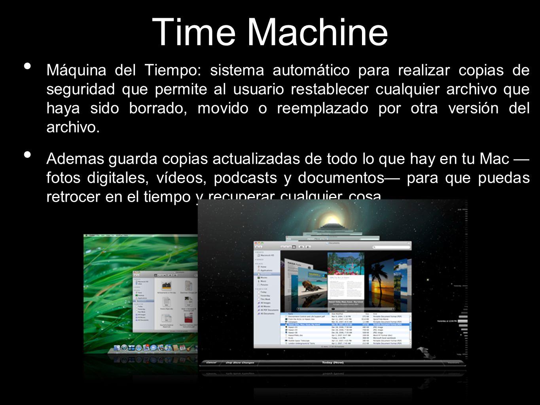 Time Machine Máquina del Tiempo: sistema automático para realizar copias de seguridad que permite al usuario restablecer cualquier archivo que haya si