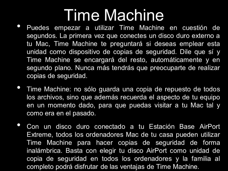 Time Machine Puedes empezar a utilizar Time Machine en cuestión de segundos. La primera vez que conectes un disco duro externo a tu Mac, Time Machine