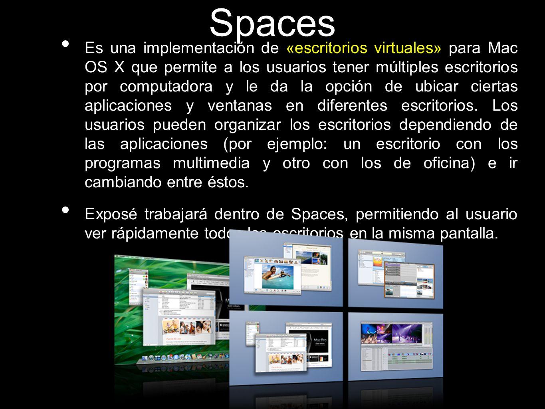 Spaces Es una implementación de «escritorios virtuales» para Mac OS X que permite a los usuarios tener múltiples escritorios por computadora y le da l