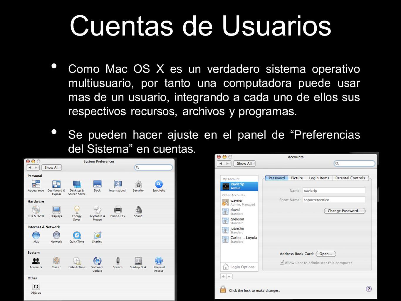 Cuentas de Usuarios Como Mac OS X es un verdadero sistema operativo multiusuario, por tanto una computadora puede usar mas de un usuario, integrando a