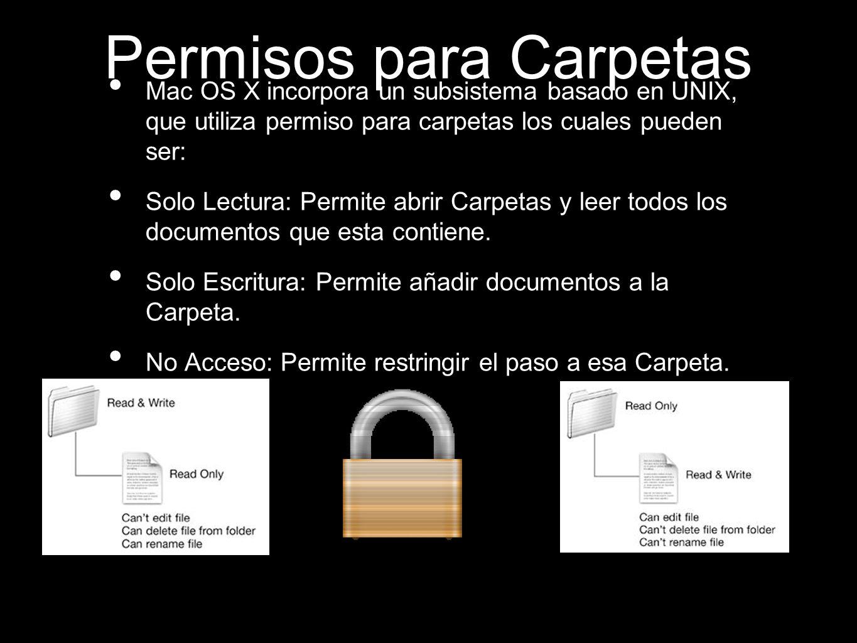 Permisos para Carpetas Mac OS X incorpora un subsistema basado en UNIX, que utiliza permiso para carpetas los cuales pueden ser: Solo Lectura: Permite