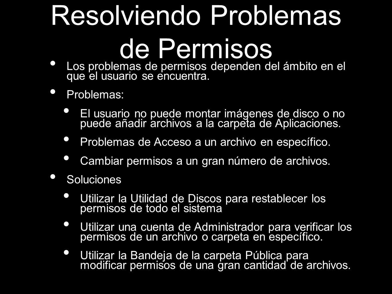 Resolviendo Problemas de Permisos Los problemas de permisos dependen del ámbito en el que el usuario se encuentra. Problemas: El usuario no puede mont