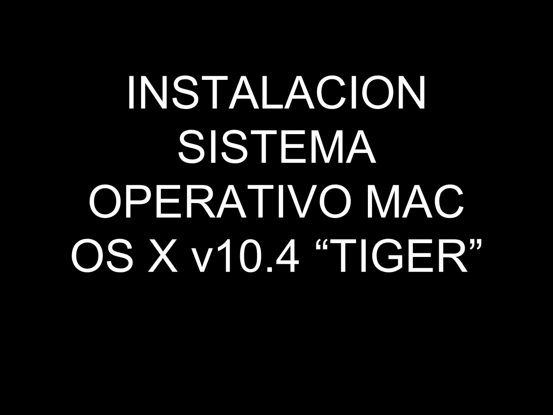 INSTALACION SISTEMA OPERATIVO MAC OS X v10.4 TIGER