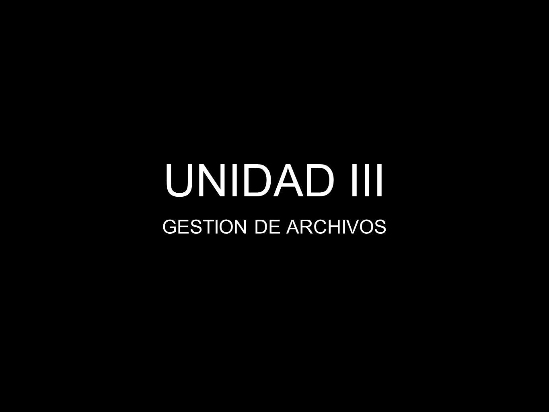 UNIDAD III GESTION DE ARCHIVOS
