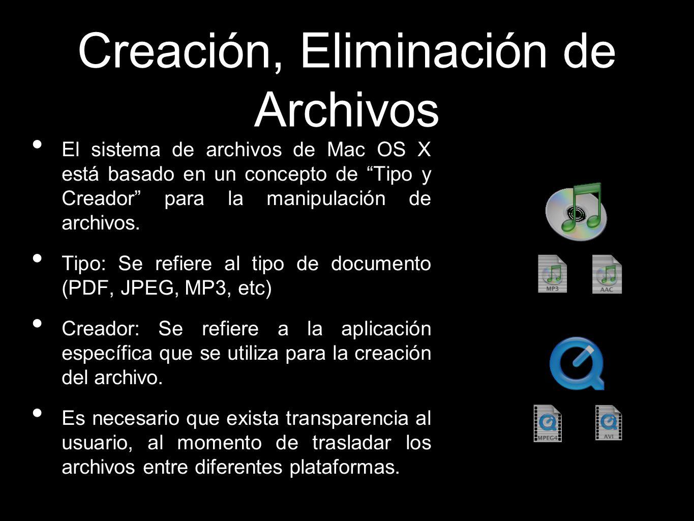 Creación, Eliminación de Archivos El sistema de archivos de Mac OS X está basado en un concepto de Tipo y Creador para la manipulación de archivos. Ti