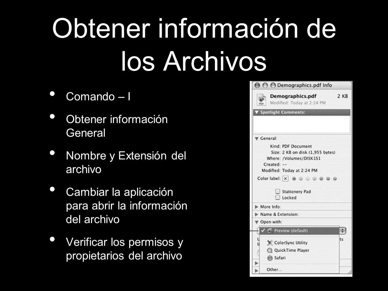 Obtener información de los Archivos Comando – I Obtener información General Nombre y Extensión del archivo Cambiar la aplicación para abrir la informa