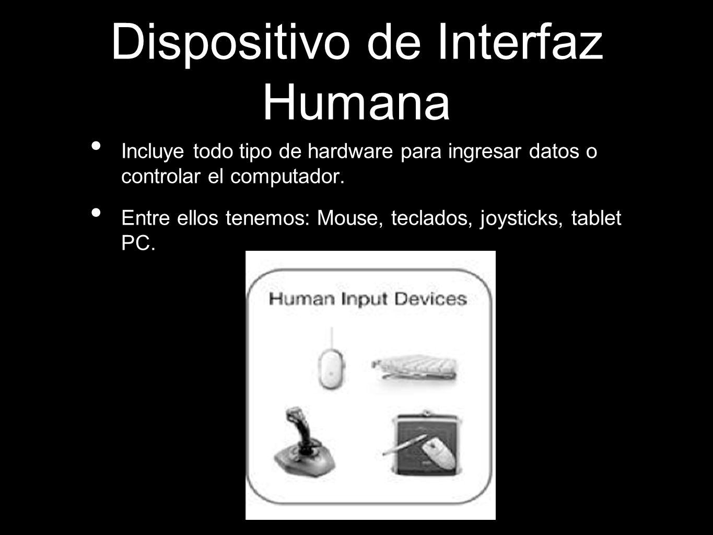 Dispositivo de Interfaz Humana Incluye todo tipo de hardware para ingresar datos o controlar el computador.