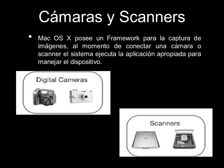 Cámaras y Scanners Mac OS X posee un Framework para la captura de imágenes, al momento de conectar una cámara o scanner el sistema ejecuta la aplicación apropiada para manejar el dispositivo.