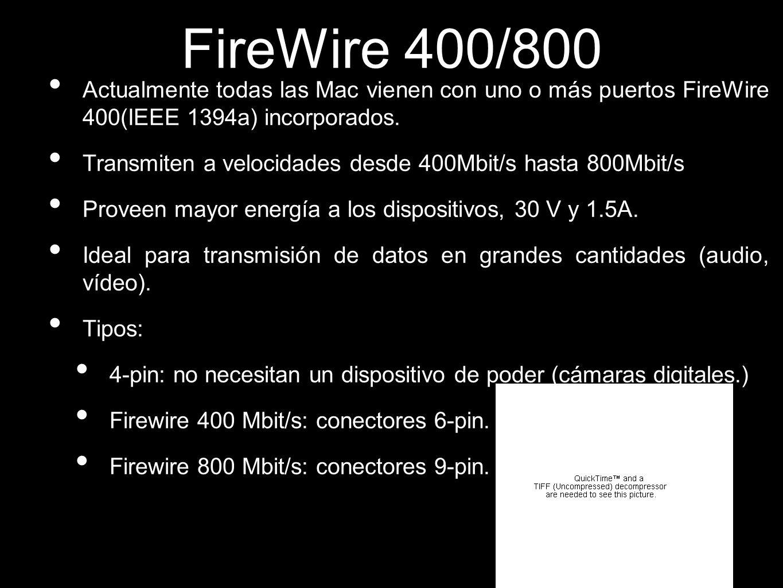 FireWire 400/800 Actualmente todas las Mac vienen con uno o más puertos FireWire 400(IEEE 1394a) incorporados.