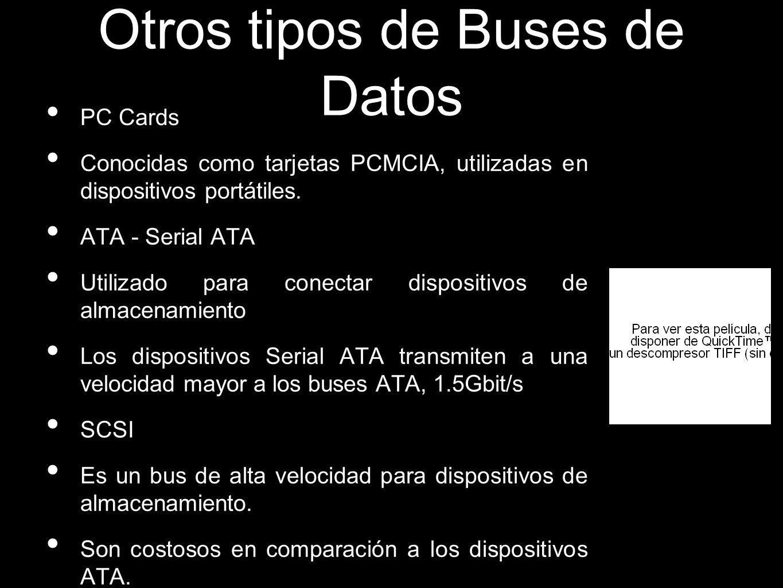 Otros tipos de Buses de Datos PC Cards Conocidas como tarjetas PCMCIA, utilizadas en dispositivos portátiles.