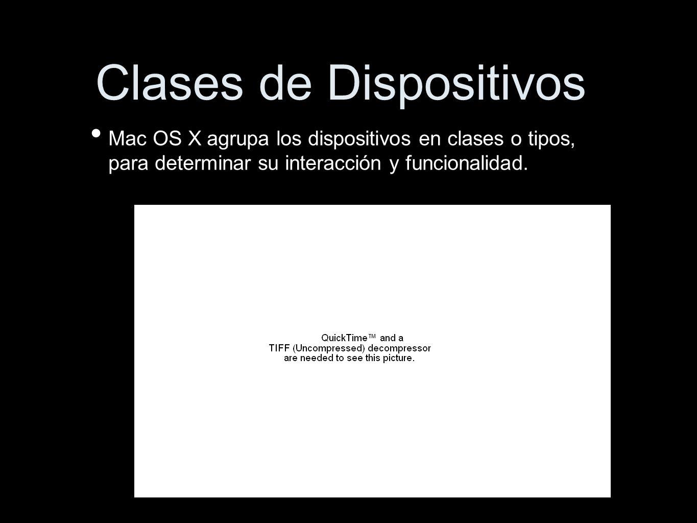 Clases de Dispositivos Mac OS X agrupa los dispositivos en clases o tipos, para determinar su interacción y funcionalidad.