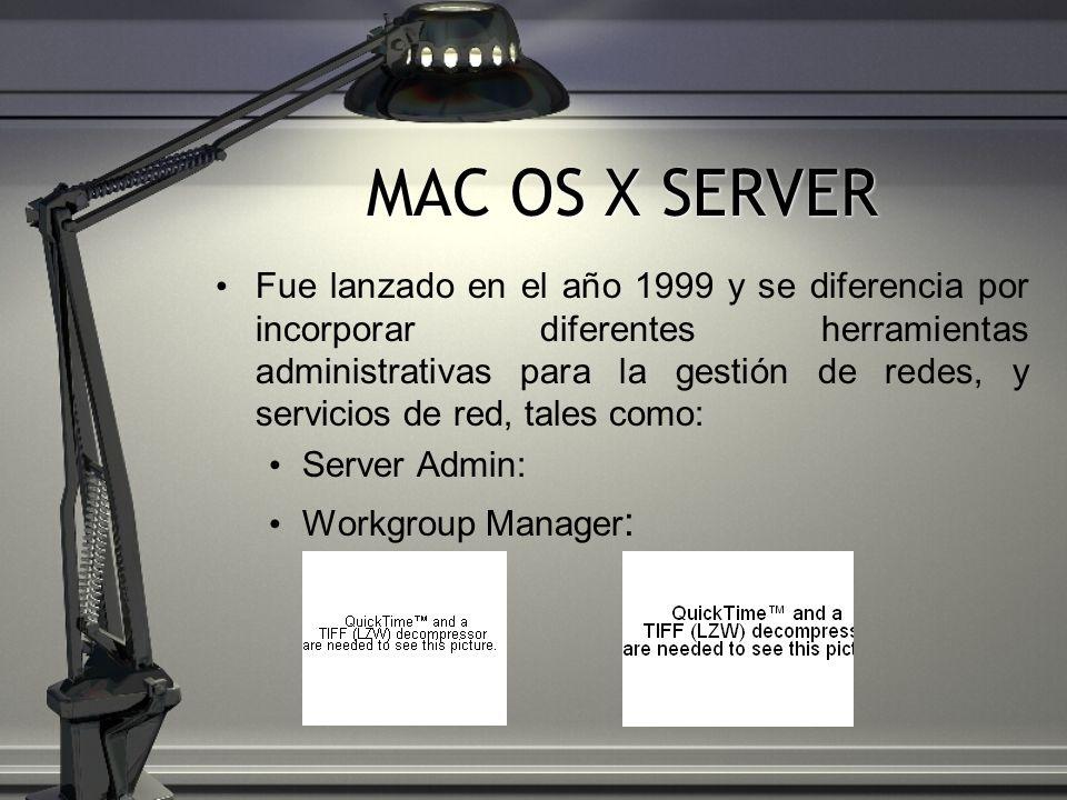 MAC OS X SERVER Fue lanzado en el año 1999 y se diferencia por incorporar diferentes herramientas administrativas para la gestión de redes, y servicio