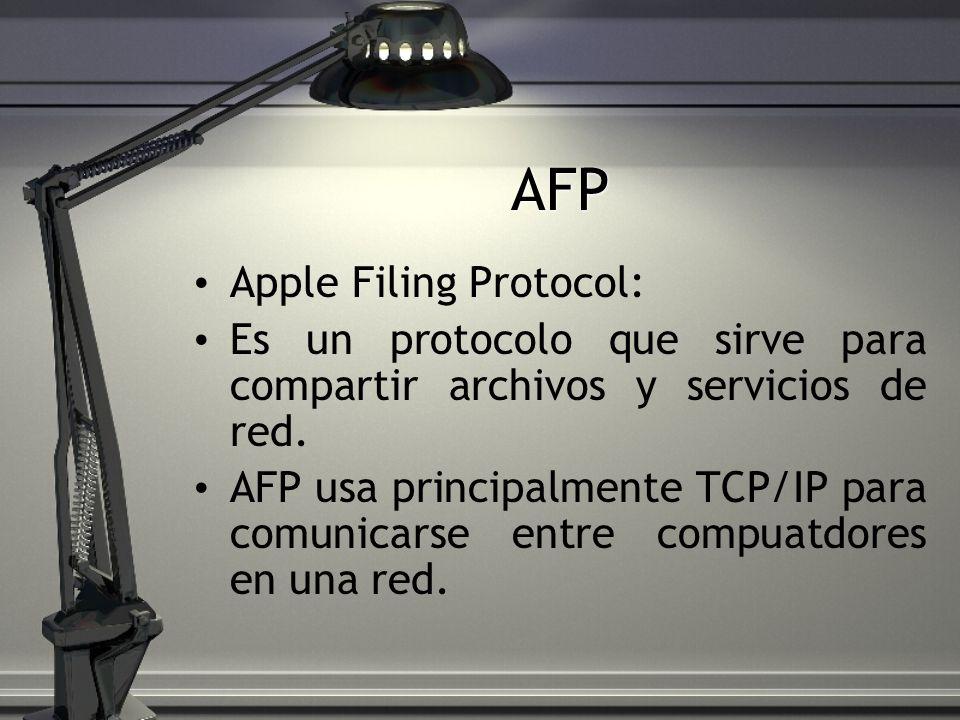 AFP Apple Filing Protocol: Es un protocolo que sirve para compartir archivos y servicios de red. AFP usa principalmente TCP/IP para comunicarse entre