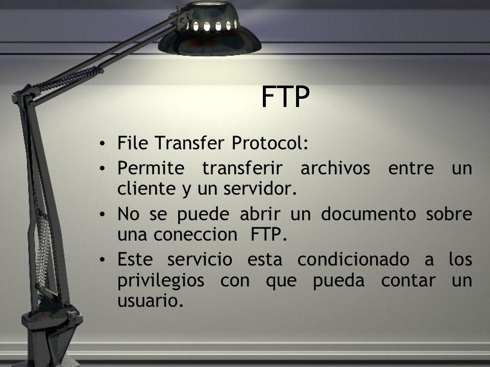 FTP File Transfer Protocol: Permite transferir archivos entre un cliente y un servidor. No se puede abrir un documento sobre una coneccion FTP. Este s