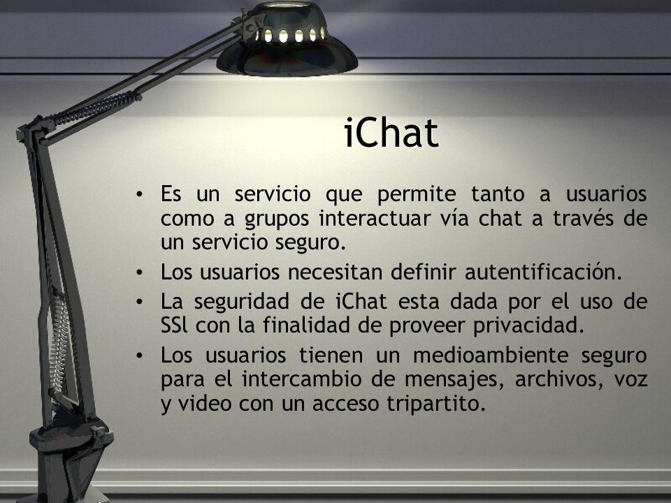 iChat Es un servicio que permite tanto a usuarios como a grupos interactuar vía chat a través de un servicio seguro. Los usuarios necesitan definir au