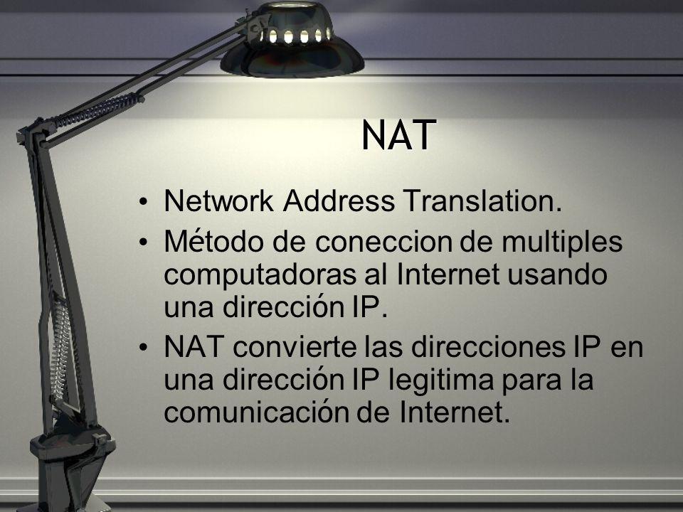 NAT Network Address Translation. M é todo de coneccion de multiples computadoras al Internet usando una direcci ó n IP. NAT convierte las direcciones