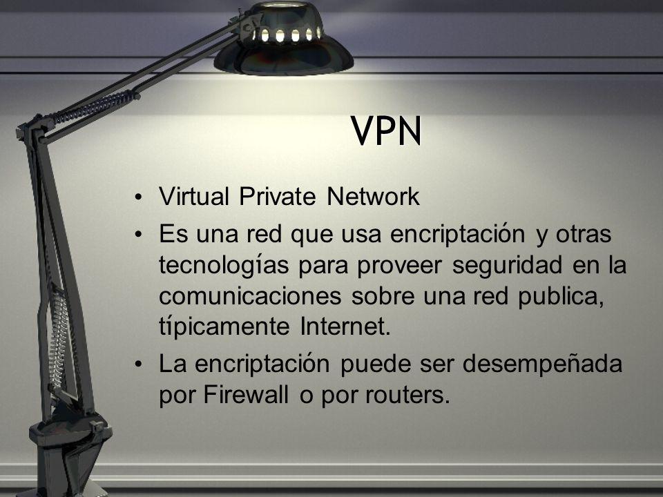 VPN Virtual Private Network Es una red que usa encriptaci ó n y otras tecnolog í as para proveer seguridad en la comunicaciones sobre una red publica,