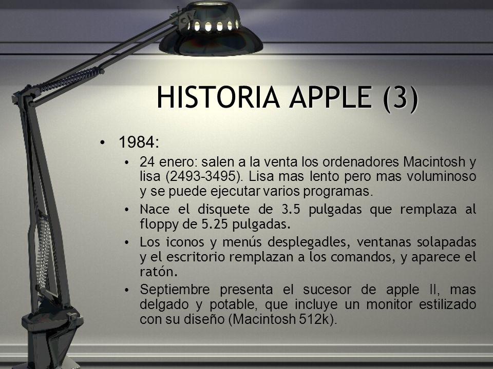 HISTORIA APPLE (3) 1984: 24 enero: salen a la venta los ordenadores Macintosh y lisa (2493-3495). Lisa mas lento pero mas voluminoso y se puede ejecut