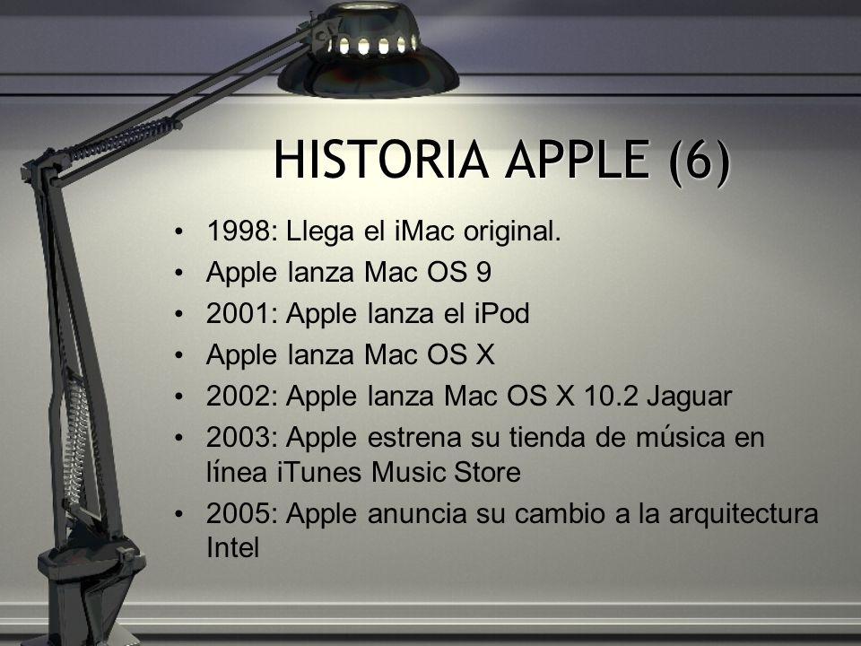 HISTORIA APPLE (6) 1998: Llega el iMac original. Apple lanza Mac OS 9 2001: Apple lanza el iPod Apple lanza Mac OS X 2002: Apple lanza Mac OS X 10.2 J
