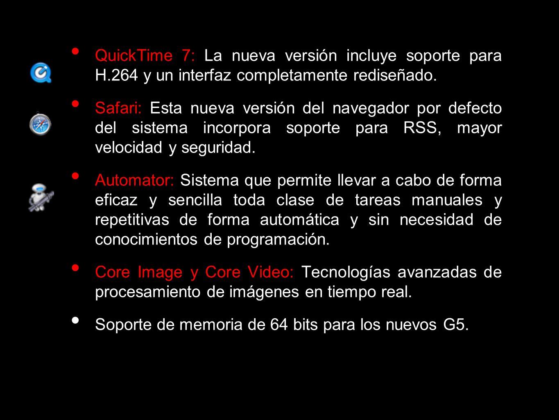 QuickTime 7: La nueva versión incluye soporte para H.264 y un interfaz completamente rediseñado. Safari: Esta nueva versión del navegador por defecto