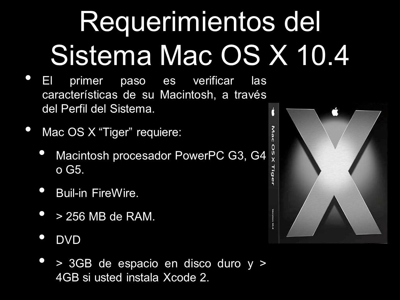 Requerimientos del Sistema Mac OS X 10.4 El primer paso es verificar las características de su Macintosh, a través del Perfil del Sistema. Mac OS X Ti