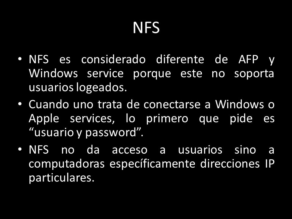 NFS NFS es considerado diferente de AFP y Windows service porque este no soporta usuarios logeados.